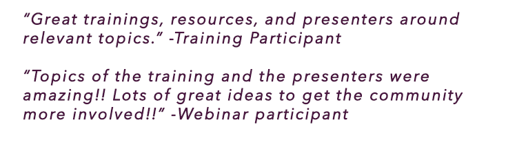 """Great trainings, resources, and presenters around relevant topics."" Training Participant"